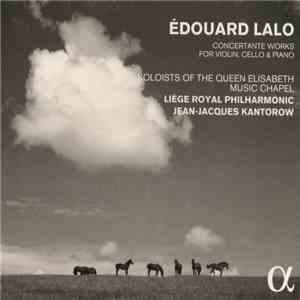 Édouard Lalo, Soloists Of The Queen Elisabeth Music Chapel, Liège Royal Philharmonic, Jean-Jacques Kantorow - Concertante Works For Violin, Cello & Piano download